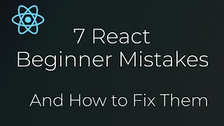 7 React Beginner Mistakes and How to Fix Them