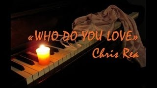 «WHO DO YOU LOVE» CHRIS REA ( lyrics )
