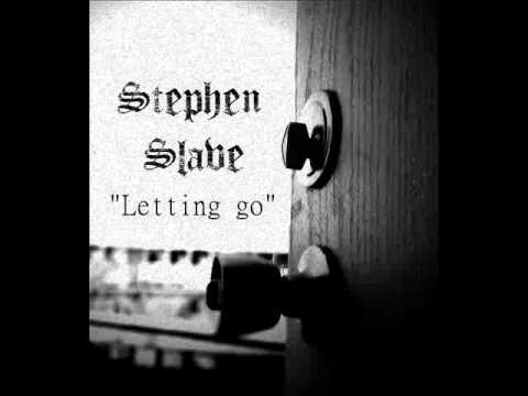 """Letting go"" by: STEPHEN SLAVE"