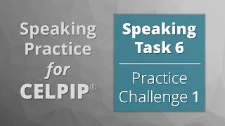 Speaking For CELPIP® – Task 6 – Practice Challenge 1