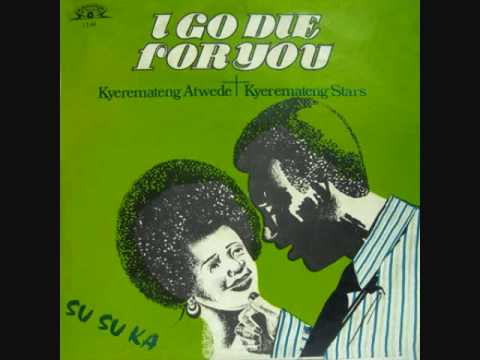 Kyeremateng Atwede & The Kyeremateng Stars - I Go Die For You