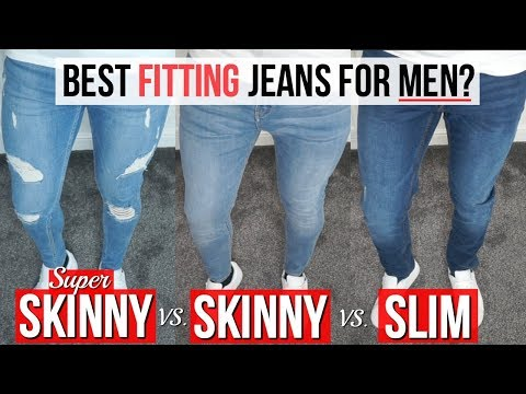 Best Fitting JEANS For Men in 2018 ( Slim vs. Skinny vs. Super Skinny)