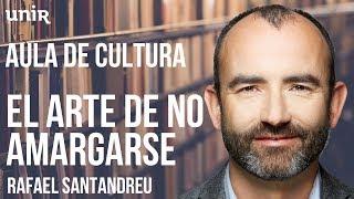 UNIR, LA UNIVERSIDAD INTERNET - El arte de no amargarse la vida, Rafael Santandreu