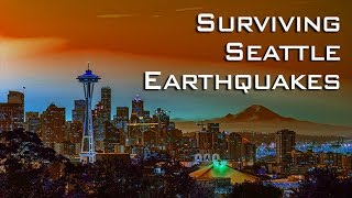Seattle Earthquakes, Surviving Cascadia 9.0 & Worse