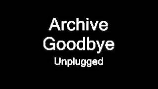 Archive - Goodbye Unplugged [Complete]