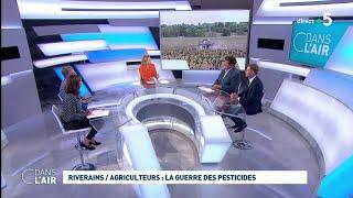 Riverains  Agriculteurs : La Guerre Des Pesticides #cdanslair 10.09.2019