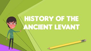What is History of the ancient Levant?, Explain History of the ancient Levant