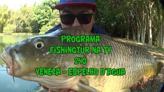 Programa Fishingtur na Tv 240 - Pesqueiro Veneza e Espelho d'água