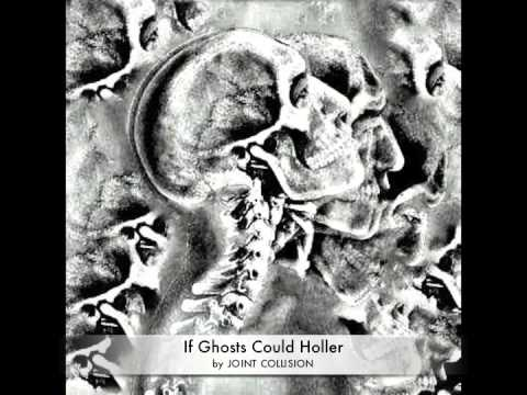 If Ghosts Could Holler - Joint Collision