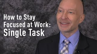 How to Stay Focused at Work: Minimize Email and Single Task
