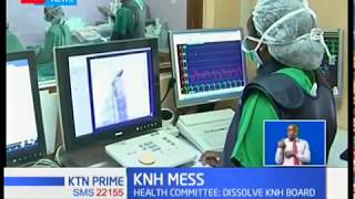 National assembly's committee on health now wants KNH board dissolved