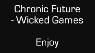 Chronic Future - Wicked Games