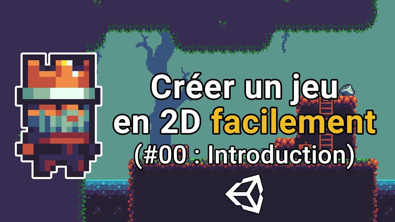 Créer un jeu en 2D facilement avec Unity (#0 : Introduction)