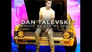 Dan Talevski - Knock Me Off My Feet