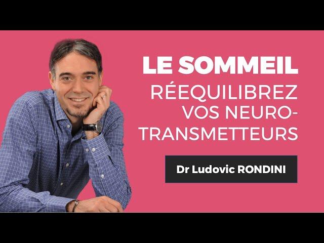 Dr. Ludovic RONDINIComment rééquilibrer les neurotransmetteurs du sommeil