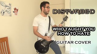 Disturbed - Who Taught You How to Hate (Guitar Cover)