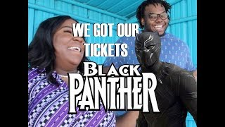 WE GOT OUR TICKETS FOR BLACK PANTHER