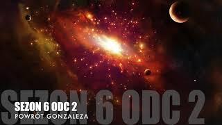 Sezon 6 Odcinek 2 – Powrót Gonzalesa