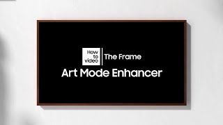 How to use Art Mode Enhancer with The Frame | Samsung thumbnail