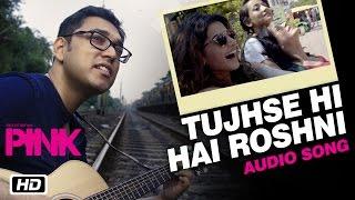 Tujhse Hi Hai Roshni Full Audio Song | PINK | Amitabh