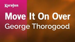 Karaoke Move It On Over   George Thorogood *