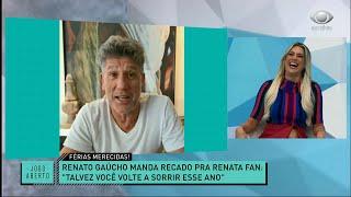 RENATO GAÚCHO MANDA RECADO ESPECIAL PARA RENATA FAN | JOGO ABERTO