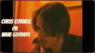 Chris Cornell on Wave Goodbye