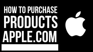 How to purchase Apple products from apple.com | iPhone , iPad , Mac, Watch, TV, iPod