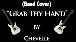 "(Band Cover) ""Grab Thy Hand"" by Chevelle"