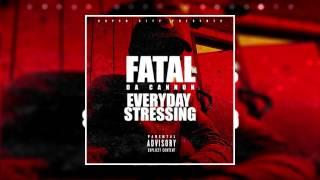 Fatal Da Cannon - Everyday Stressing