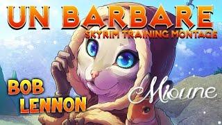 Skyrim Training Montage : UN BARBARE (Feat Bob Lennon et Mioune)