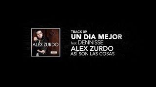 9. Alex Zurdo feat Dennisse  - Un Día Mejor  -  (Así son las cosas)