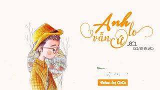 「Lyrics Video」 Anh Vẫn Cứ Lo - JSOL | CoCo