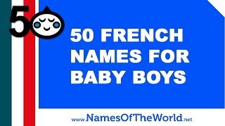 50 French Names For Baby Boy - The Best Baby Names - Www.namesoftheworld.net