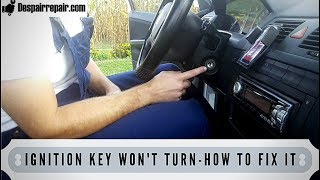 KEY WON'T TURN IN IGNITION-HOW TO FIX IT