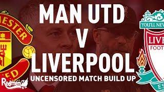 Man Utd V Liverpool | Uncensored Match Build Up