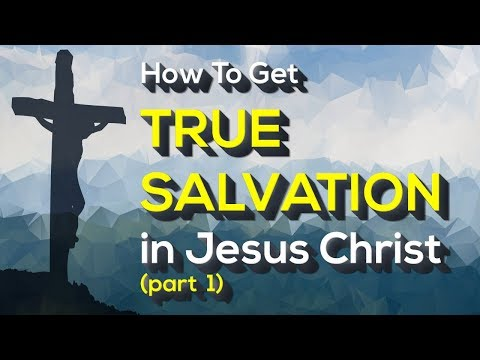 BIBLE STUDY SERIES: How to Get True Salvation in Jesus Christ