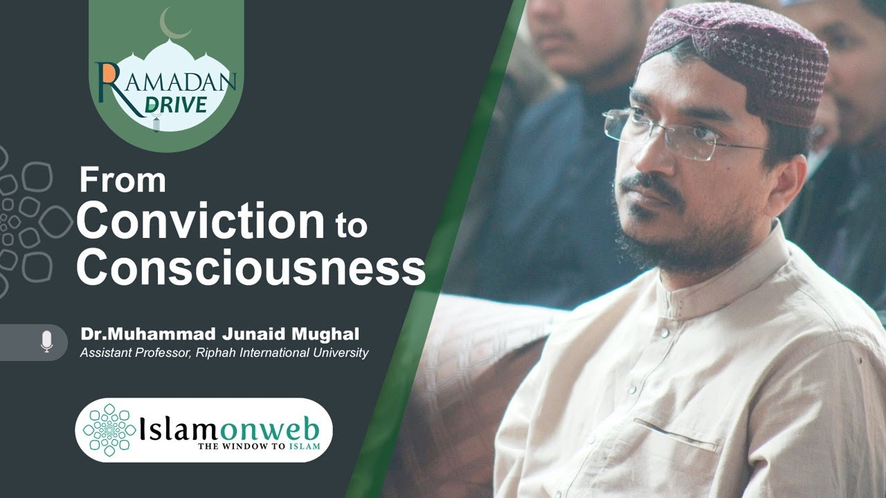 From Conviction to Consciousness | Dr. Muhammad Junaid Mughal | Islamonweb Ramdan Drive Day 11
