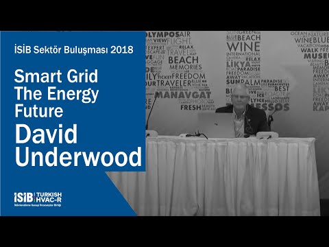 İSİB Sektör Buluşması 2018 – Smart Grid The Energy Future David Underwood