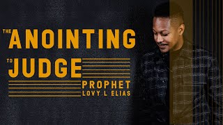 THE ANOINTING TO JUDGE [Prophetic Service] | by Prophet Lovy L. Elias