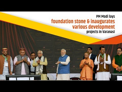 PM Modi lays foundation stone & inaugurates various development projects in Varanasi