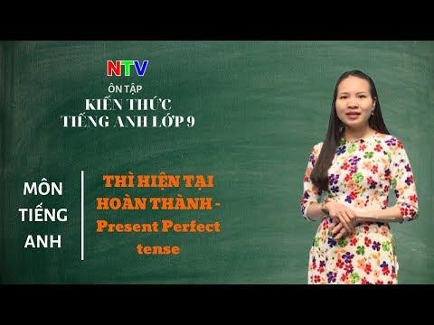 MÔN TIẾNG ANH 9- ÔN TẬP- Thì hiện tại hoàn thành- Present Perfect tense - NGÀY 08/3/2020 (Dạy học trên truyền hình Nam Định)