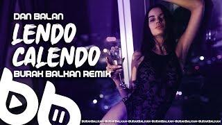 Dan Balan - Lendo Calendo ( Burak Balkan Remix ) 2020