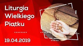 Liturgia Wielkiego Piątku [19.04.2019]