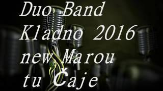 Duo Band Kladno 2016 Marou tu Čaje