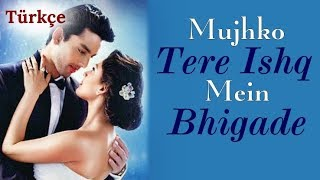 Mujhko Tere Ishq Mein Bhigade - Türkçe Altyazılı   - YouTube