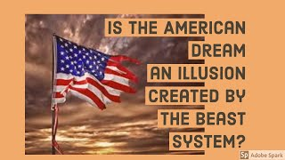 Is the American Dream an Illusion created by the Beast System?