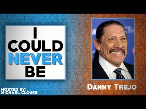 I Could Never Be Danny Trejo - with Michael Clouse