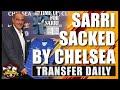 Chelsea SACK Maurizio Sarri?? Transfer Daily