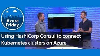 Using HashiCorp Consul to connect Kubernetes clusters on Azure   Azure Friday